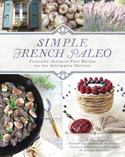 Simple French Paleo: Flavorful Allergen-Free Recipes for the Autoimmune Protocol