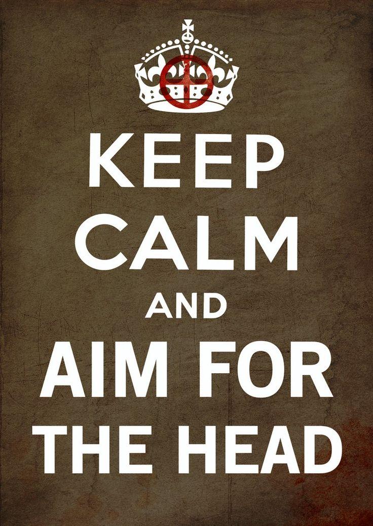 Keep Calm and Aim for the Head! #keep_calm #zombies