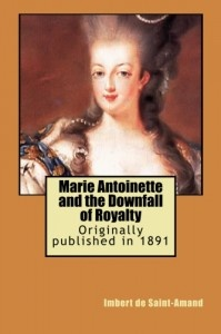 marie antoinettes downfall Marie antoinette and the downfall of royalty imbert de saint-amand (1834 - 1900) , translated by elizabeth g martin (1837 - ) paris in 1792 is no longer what it was in 1789.