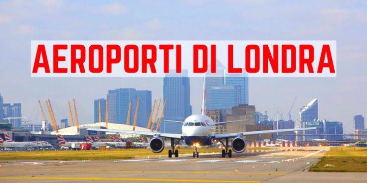 Aeroporti Londra | Guida agli aeroporti di Londra