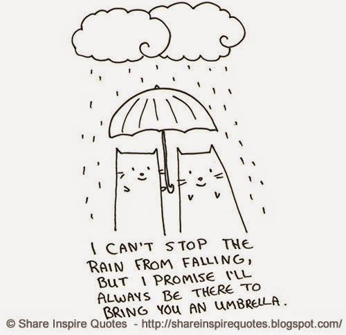 I can't stop the rain from falling, but I promise I'll always be there to bring you an umbrella  #Love #lovelessons #loveadvice #lovequotes #quotesonlove #lovequotesandsayings #stop #rain #failling #promise #umbrella #shareinspirequotes #share #inspire #quotes