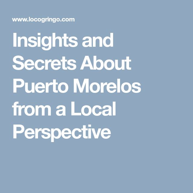 Insights and Secrets About Puerto Morelos from a Local Perspective