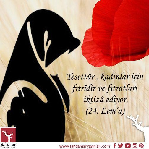 Tesettür , kadınlar için fıtrîdir ve fıtratları iktizâ ediyor. (24. Lem'a) Risale-i Nur Külliyatı