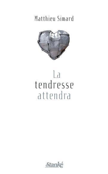 La tendresse attendra - Matthieu Simard