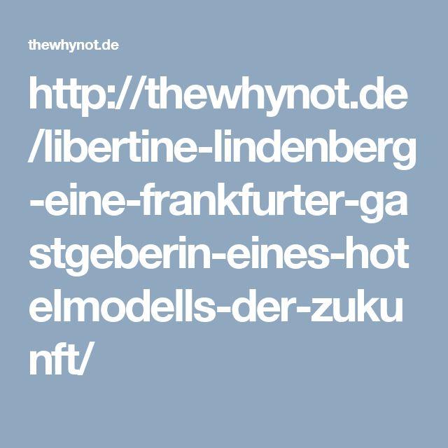 http://thewhynot.de/libertine-lindenberg-eine-frankfurter-gastgeberin-eines-hotelmodells-der-zukunft/