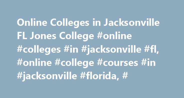 Online Colleges in Jacksonville FL Jones College #online #colleges #in #jacksonville #fl, #online #college #courses #in #jacksonville #florida, # http://san-jose.nef2.com/online-colleges-in-jacksonville-fl-jones-college-online-colleges-in-jacksonville-fl-online-college-courses-in-jacksonville-florida/  # Jones College offers in-demand, online career education programs. No matter what academic direction you choose to go, we'll help you develop the skills you need for a new career in today's…