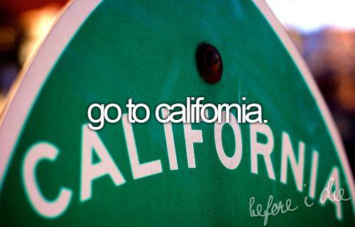 Go to California.