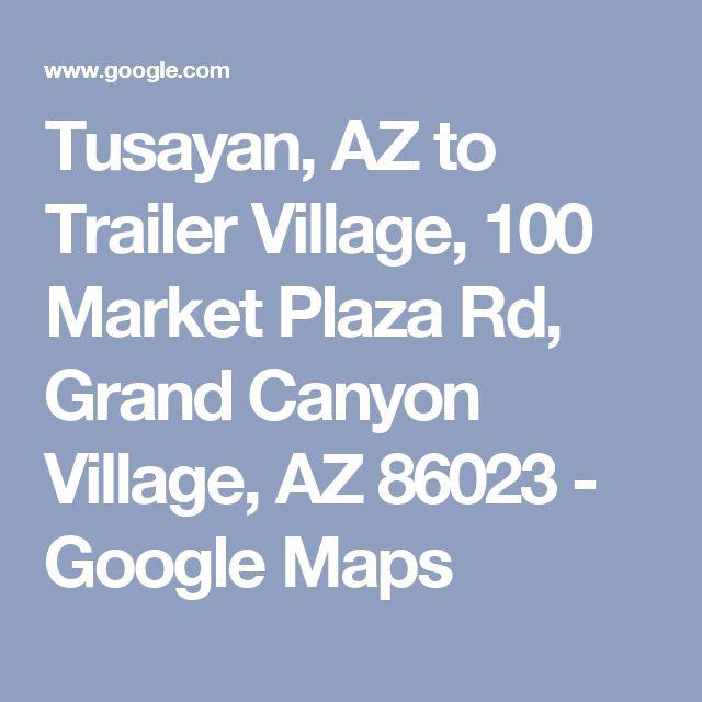 Tusayan, AZ to Trailer Village, 100 Market Plaza Rd, Grand Canyon Village, AZ 86023 - Google Maps