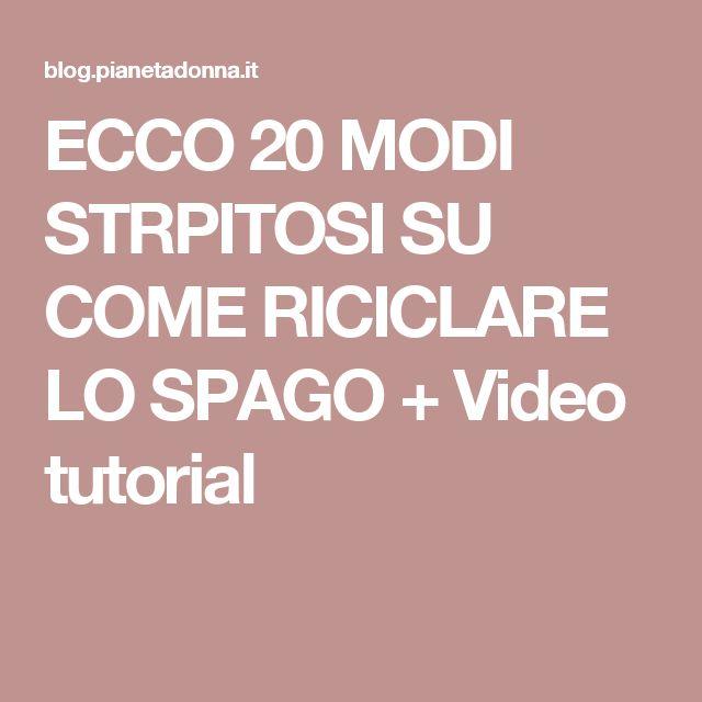 ECCO 20 MODI STRPITOSI SU COME RICICLARE LO SPAGO + Video tutorial