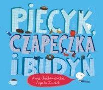 """P - porozumienie  """"Piecyk, czapeczka i budyń"""" - ...Jest to książka o tym, jak trudno jest się czasem porozumieć, i o tym, że zawsze warto próbować..."""