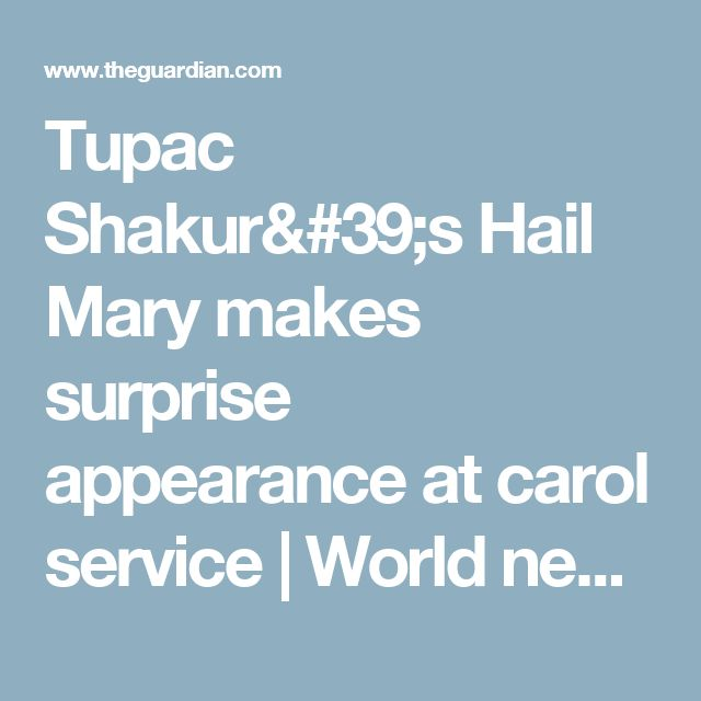 Tupac Shakur's Hail Mary makes surprise appearance at carol service | World news | The Guardian