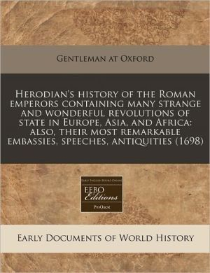 Herodian's History of the Roman Emperors Containing Many Strange and W