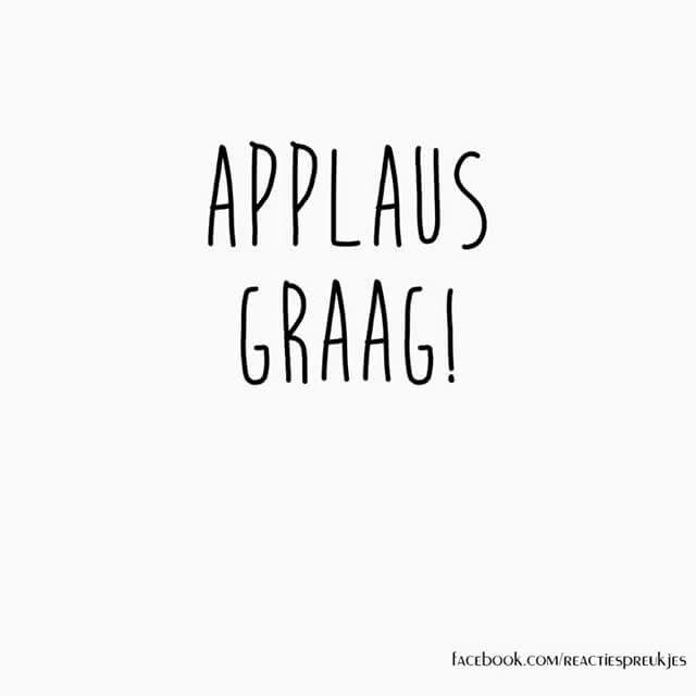 Applaus graag! #sarcasme #compliment
