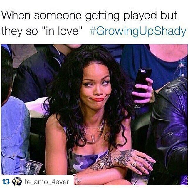 """When someone getting played but they so """"in love"""" # Growing Up Shady # so true pinterest: ☞ katepisors"""