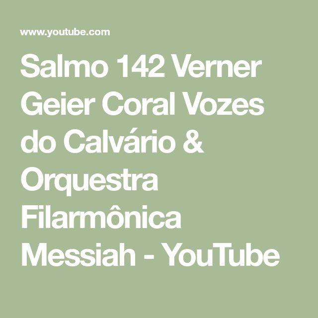 Salmo 142   Verner Geier   Coral Vozes do Calvário & Orquestra Filarmônica Messiah - YouTube
