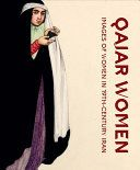 Qajar Women : Images of Women in 19th-century Iran / text by Mounia Chekhab-Abudaya and three others