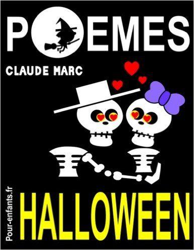 Amazon.fr - Poèmes d'Halloween: Pour enfants. Vampires, sorcières et fantômes sont au rendez-vous dans ce livre de poésie sur le thème d'Halloween. En compagnie ... avec l'idée de mourir de rire, pas de peur. - Claude Marc - Livres