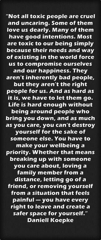 ~you have every right to leave and create a safer space for yourself. Toxic people