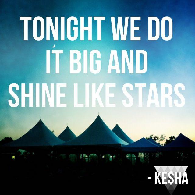 "Crazy Kids by Ke$ha. Lyrics: ""Tonight we do big and shine like stars.""♫ #Music #Songs #Quotes"