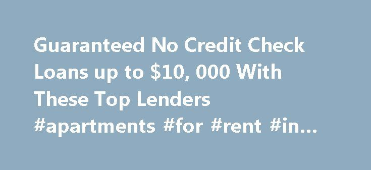 Guaranteed No Credit Check Loans up to $10, 000 With These Top Lenders #apartments #for #rent #in #newark #nj http://apartment.remmont.com/guaranteed-no-credit-check-loans-up-to-10-000-with-these-top-lenders-apartments-for-rent-in-newark-nj/  #no credit check apartments # Why waste time trawling through tens of pages of search results, growing ever more confused and uncertain of which cash loans are right for you? Looking for a no credit check loan is a daunting process, and if you don t…
