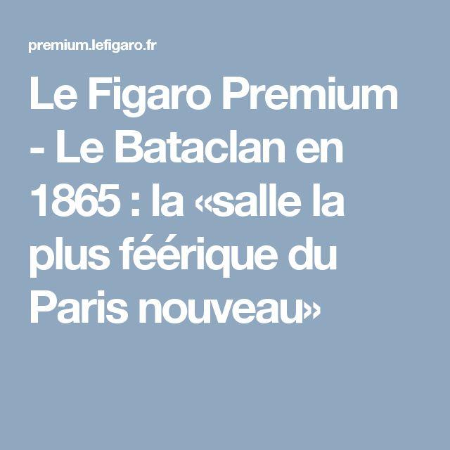 Le Figaro Premium - Le Bataclan en 1865 : la «salle la plus féérique du Paris nouveau»