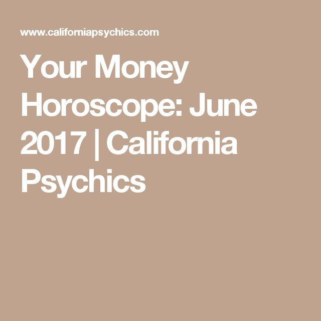 Your Money Horoscope: June 2017 | California Psychics