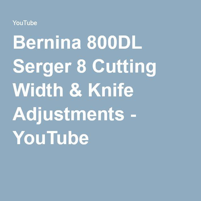 Bernina 800DL Serger 8 Cutting Width & Knife Adjustments - YouTube
