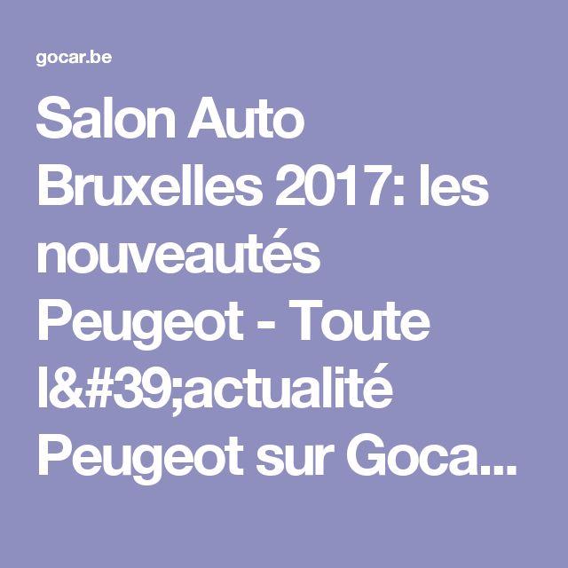 Salon Auto Bruxelles 2017: les nouveautés Peugeot - Toute l'actualité Peugeot sur Gocar.be