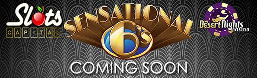 Sensational Sixes is coming to Slots Capital Online Casino and Desert Nights Casino