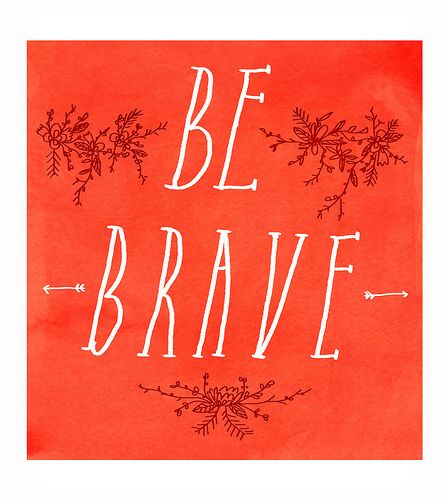 be brave: Brave, Quotes To Inspire, Quotes To Inspiration, Motivation Quotes, Motivational Quotes, Inspirational Quotes, Quote'S Worthy, Sophie Blackhall Cain, Inspiration Quotes