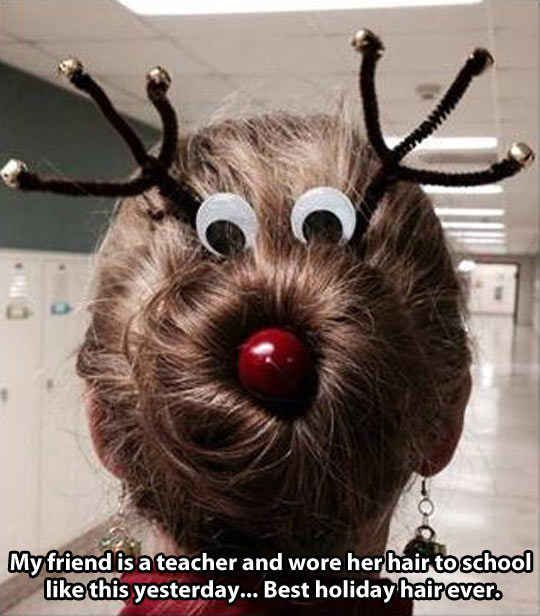 The teacher who coiffed Rudolph hair. Wow, kudos.