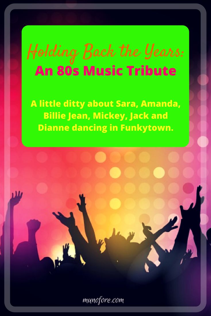 Holding Back the Years: an 80s Music tribute. What happens when Sara, Amanda, Billie Jean, Mickey, Jack and Dianne go dancing in Funkytown?