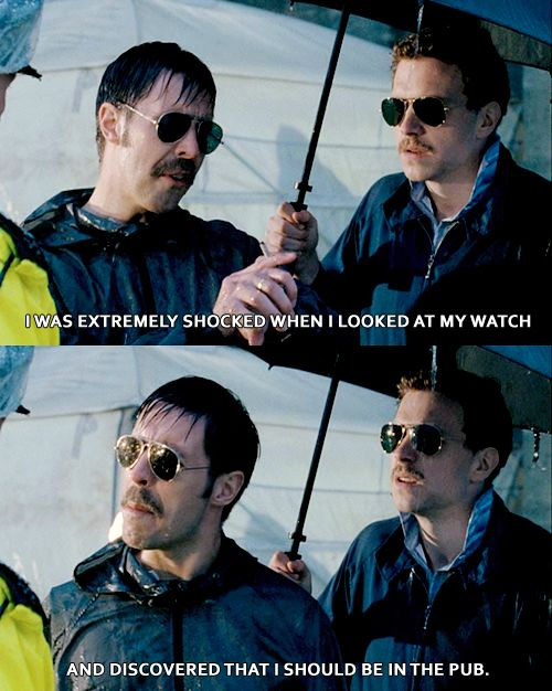 Yeah. I was extremely shocked. 00:58:15 when I looked at my watch and discovered, i should be in the pub. (Hot Fuzz)