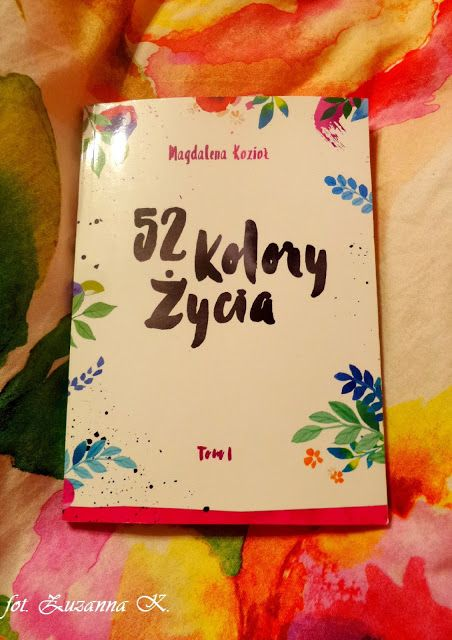 """[BOOK TOUR] """"52 kolory życia"""" Tom 1 - Magdalena Kozioł   Ogród Książek"""