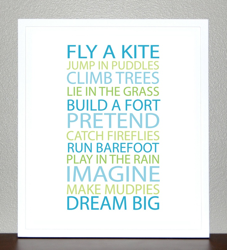 Like this but with different wording! Keep fly a kite, jump in puddles, build a fort and climb trees?