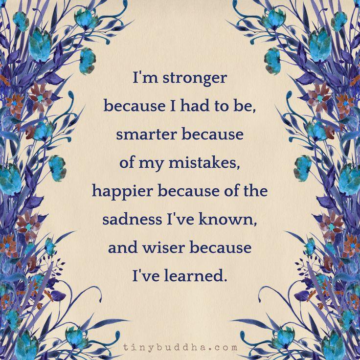 I'm Stronger Because I Had to Be - Tiny Buddha