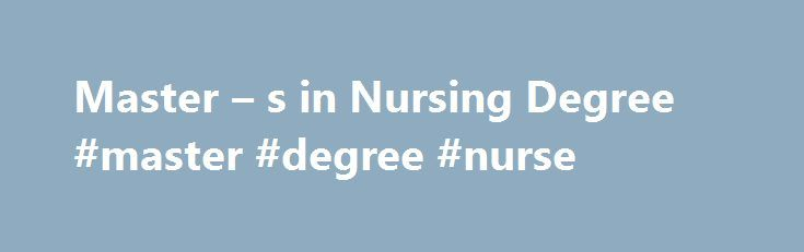Master – s in Nursing Degree #master #degree #nurse http://furniture.nef2.com/master-s-in-nursing-degree-master-degree-nurse/  # Master s Degree in Nursing Share this Page on LinkedIn Share this Page on WhatsApp Share this Page on Email What is a Master's in Nursing Degree? A Master of Science in Nursing (MSN) is a graduate degree sandwiched between the BSN and the Doctor of Nursing Practice (DNP ). Most MSN programs require the BSN for admission, though there are a few RN-to-MSN bridge…