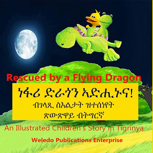 A beautiful Children's Story in Tigrinya, Rescued by a Flying Dragon, is a fully illustrated story book. Rhyming phrases, poems, sing along songs and a captivating plot are wonderfully put together in this Tigrinya story book.   Your child will absolutely love this adorable book and be delighted to read it or have it read to them in the Tigrinya language. - See more at: http://weledo.com/our-book-products.html#sthash.vCZK956O.dpuf