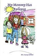 My Daddy Has Epilepsy.  by Stacey Chillemi,  My Mommy Has Epilepsy. by  Stacey Chillemi,  These two books use simple illustrations and text to explain to children what epilepsy is and what to do when someone is having a seizure.