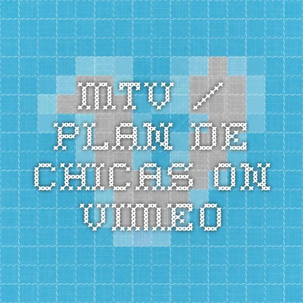 MTV / Plan De Chicas on Vimeo
