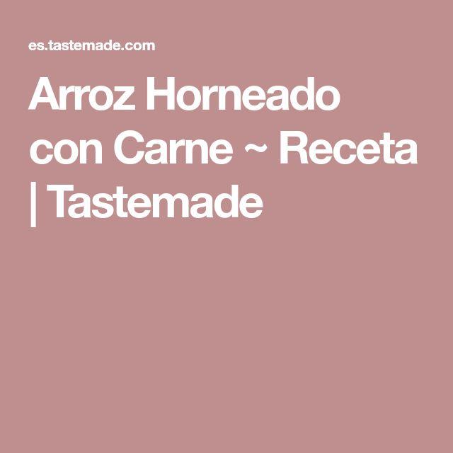Arroz Horneado con Carne ~ Receta   Tastemade