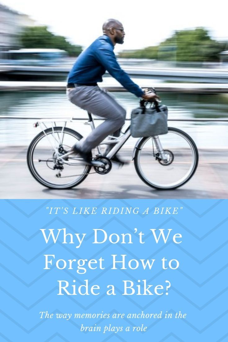 Why Don T We Forget How To Ride A Bike Bike Ride Bike Riding