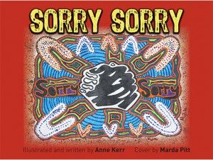 By Anne Kerr. Sorry Sorry could be a first step of informing these young children of a significant aspect of Australian history, with age appropriate illustrations and dialogue. This book could also be an introduction to understanding the journey of reconciliation with Australia's First Peoples.