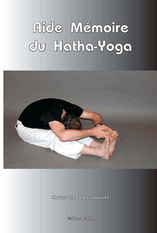 Yoga. Aide mémoire du Hatha-Yoga édition 2008. CTikhomiroff - www.natha-yoga.com