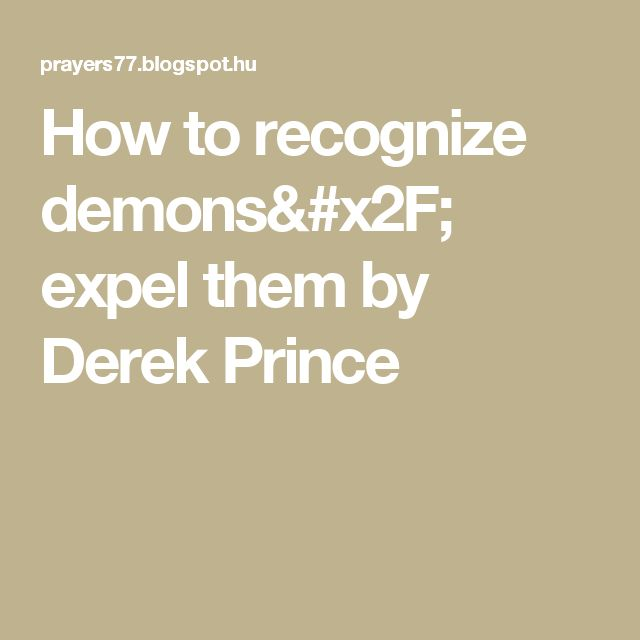 How to recognize demons/ expel them by Derek Prince