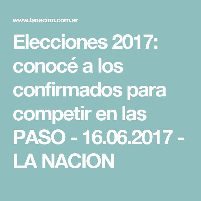 Elecciones 2017: conocé a los confirmados para competir en las PASO - 16.06.2017 - LA NACION