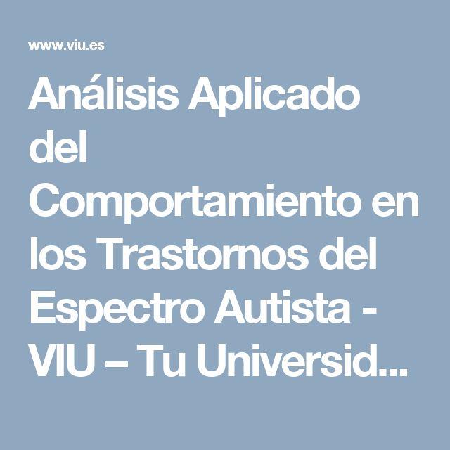 Análisis Aplicado del Comportamiento en los Trastornos del Espectro Autista - VIU – Tu Universidad Online | Grados y Másteres Online