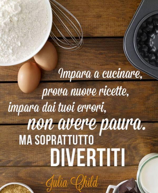 #frasi #pensieri #citazioni Aprende a cocinar, prueba nuevas recetas, aprende de tus errores, no tengas miedo, pero sobretodo diviértete.