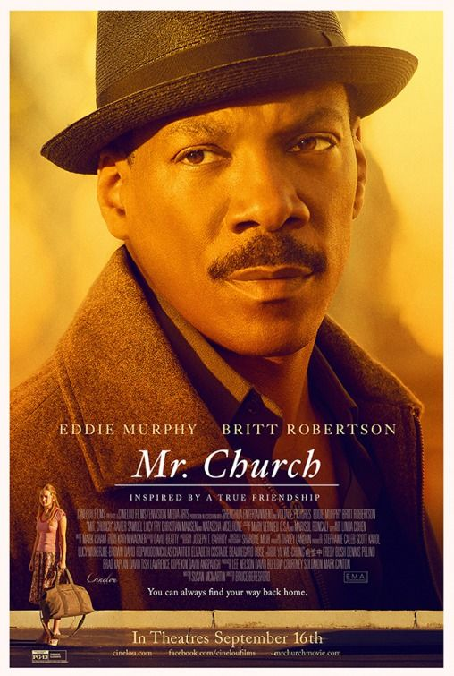 "Mr. Church (2016) tagline: ""You can always find your way back home."" directed by: Bruce Beresford starring: Eddie Murphy, Britt Robertson, Natascha McElhone, Xavier Samuel"