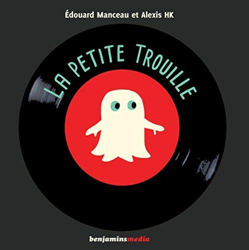 La petite trouille / Edouard Manceau, Alexis HK. E MAN
